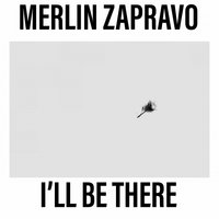 I'll Be There — Merlin Zapravo