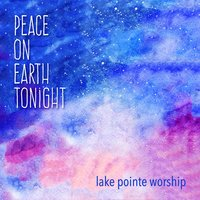 Peace on Earth Tonight — Lake Pointe Worship