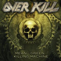 Mean, Green, Killing Machine — Overkill
