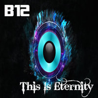 This Is Eternity — B12