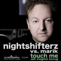 Touch Me (All Night Long) — Nightshifterz Vs. Marik, Nightshifterz with Marik