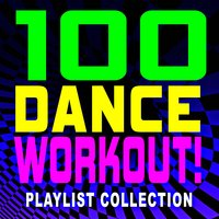 100 Dance Workout! Playlist Collection — Workout Music