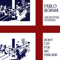 """Don't Cry For Me England"" — Pablo Borghi"