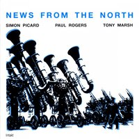 News from the North — Simon Picard, Paul Rogers & Tony Marsh, Simon Picard & Paul Rogers & Tony Marsh