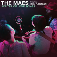 Writer of Love Songs — The Maes, John Flanagan