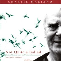 Not Quite a Ballad — Charlie Mariano, Charlie Mariano|New On The Corner|The Würzburg Philharmonic, The Würzburg Philharmonic, New On The Corner