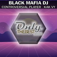 Controversial Player / Kak Vy — Black Mafia DJ