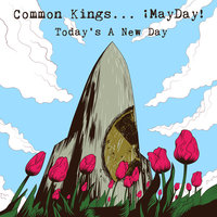 Today's a New Day — Common Kings, ¡MAYDAY!
