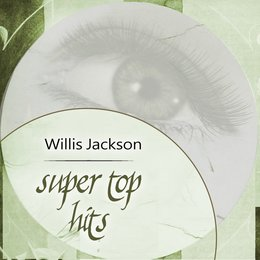 Super Top Hits — Willis Jackson