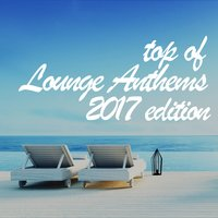 Top of Lounge Anthems 2017 Edition — сборник