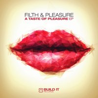 A Taste of Pleasure — Filth & Pleasure