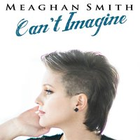Can't Imagine — Meaghan Smith