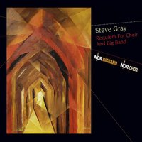 Requiem for Choir and Big Band — Steve Gray, Steve Gray, NDR Big Band & NDR Choir