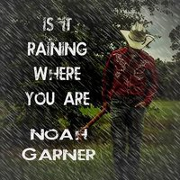 Is It Raining Where You Are — Noah Garner