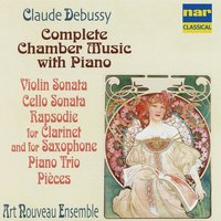 Debussy: Complete Chamber Music with Piano, Violin Sonata, Cello Sonata, Rapsodie for Clarinet and Saxophone, Piano Trio, Pièces — Massimo Marin, Cristina Ariagno, Pietro Marchetti, Christian Bellisario, Luigi Picatto, Art Nouveau Ensemble, Клод Дебюсси