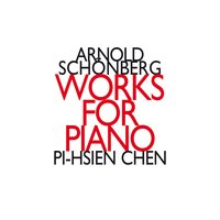 Arnold Schonberg: Works for Piano For Two Hands — Арнольд Шёнберг, Pi-Hsien Chen