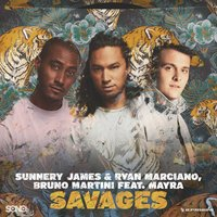 Savages — Sunnery James & Ryan Marciano, Mayra, Bruno Martini