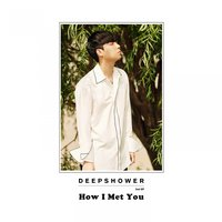 How I Met You — Deepshower