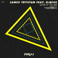 Give It to Me — James Trystan feat. K:Miss
