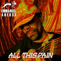 All This Pain — Emmanuel Anebsa