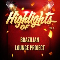 Highlights of Brazilian Lounge Project, Vol. 2 — Brazilian Lounge Project