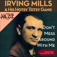 Don't Mess Around With Me — Irving Mills & His Hotsy Totsy Gang, Mills Merry Makers