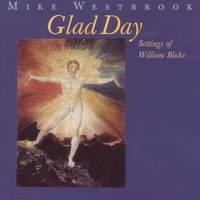 Glad Day - Settings of William Blake — Mike Westbrook