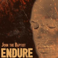 Endure — John the Baptist