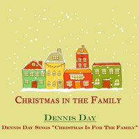 "Dennis Day Sings ""Christmas Is for the Family"""" — Dennis Day"