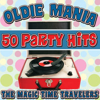 Oldie Mania: 50 Party Hits — The Magic Time Travelers