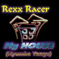 My House — Rexx Racer