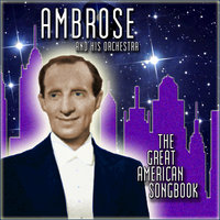 The Great American Songbook — Ambrose & His Orchestra