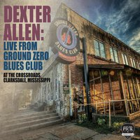 Live from Ground Zero Blues Club — Dexter Allen