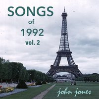 Songs of 1992, Vol. 2 — John Jones