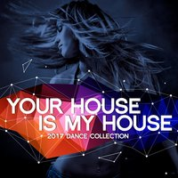Your House Is My House 2017 — сборник