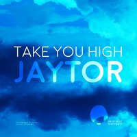 Take You High — Jaytor