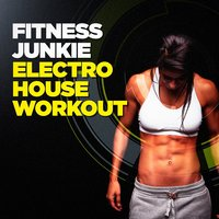 Fitness Junkie Electro House Workout — Fitness Beats Playlist, CardioMixes Fitness, Fitness Workout Hits