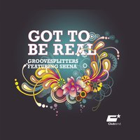 Got to Be Real — Groovesplitters feat. Shena