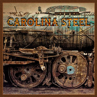 Carolina Steel — Dan Iddings, Jammie Lile