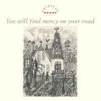 You Will Find Mercy On Your Road — Thirteen Moons