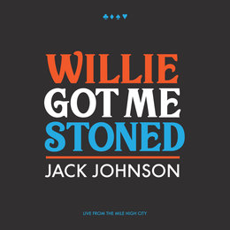 Willie Got Me Stoned — Jack Johnson