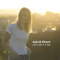 Let's Call It a Day — Astrid Ekern