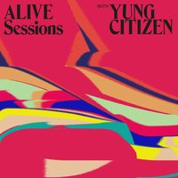 Alive Sessions With Yung Citizen — Yung Citizen
