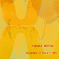 Flickers at the Station — Samara Lubelski