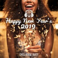 Happy New Year's 2019: Chill House Party — DJ Chill del Mar