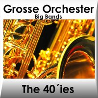 Grosse Orchester Der 40 Er Jahre - Orchestras of the 40'ies - Vol. 2 - Big Band — сборник