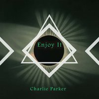 Enjoy It — Charlie Parker