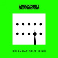Colombian Meets Berlin — Checkpoint Guanabana