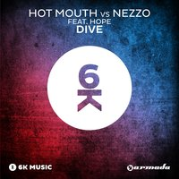 Dive — Hot Mouth, Hope, NEZZO