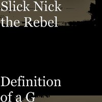Definition of a G — Slick Nick the Rebel